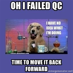 I don't know what i'm doing! dog - Oh I Failed QC Time to move it back forward