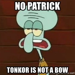 no patrick mayonnaise is not an instrument - No Patrick Tonkor is not a bow