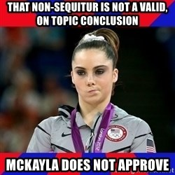 Mckayla Maroney Does Not Approve - That non-sequitur is not a valid, on topic conclusion Mckayla does not approve
