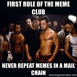 Fight Club Rules - first rule of the meme club never repeat memes in a mail chain