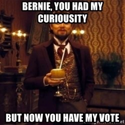 Django Unchained Attention - Bernie, you had my curiousity But now you have my vote