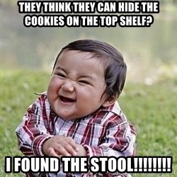Evil Plan Baby - they think they can hide the cookies on the top shelf? i found the stool!!!!!!!!