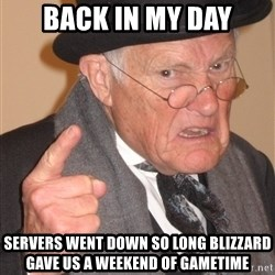 Angry Old Man - Back in my day Servers went down so long Blizzard gave us a weekend of Gametime