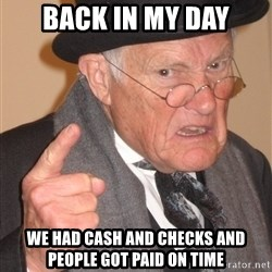 Angry Old Man - back in my day we had cash and checks and people got paid on time