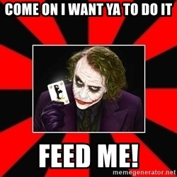 Typical Joker - COME ON I WANT YA TO DO IT FEED ME!