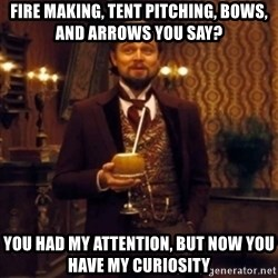 Django Unchained Attention - Fire making, Tent pitching, Bows, and Arrows you say? You had my attention, but now you have my curiosity