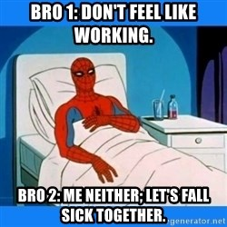 spiderman sick - Bro 1: Don't feel like working. Bro 2: Me neither; let's fall sick together.