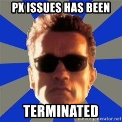 Terminator 2 - Px issues has been terminated