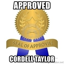 official seal of approval - approved cordell taylor