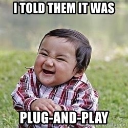 Evil Plan Baby - I told them it was plug-and-play
