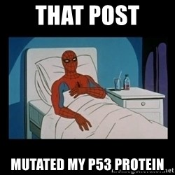 it gave me cancer - that post  mutated my p53 protein