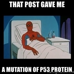 it gave me cancer - that post gave me a mutation of p53 protein
