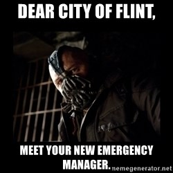Bane Meme - Dear City of Flint, meet your new Emergency Manager.