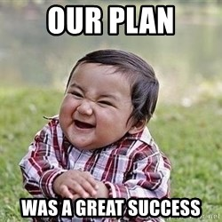 Evil Plan Baby - Our Plan Was a Great Success