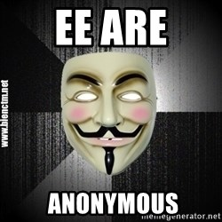 Anonymous memes - EE ARE  ANONYMOUS