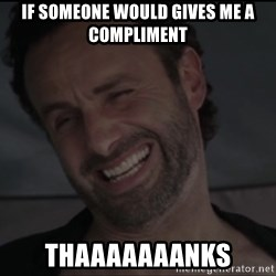 RICK THE WALKING DEAD - If someone would gives me a compliment Thaaaaaaanks