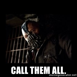 Bane Meme -  Call them all.