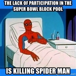 spiderman sick - THE LACK OF PARTICIPATION IN THE SUPER BOWL BLOCK POOL IS KILLING SPIDER MAN