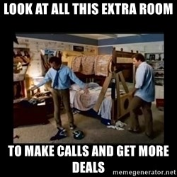 stepbrothers - Look at all this extra room To Make calls and get more deals