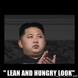 """Kim Jong-hungry -  """" lean and hungry look"""""""