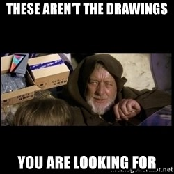 JEDI MINDTRICK - THESE AREN'T THE DRAWINGS YOU ARE LOOKING FOR
