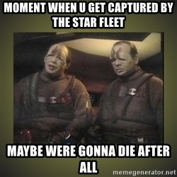 Star Trek: Pakled - moment when u get captured by  the star fleet maybe were gonna die after all