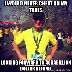 MikeRossiCheat - I would never cheat on my taxes Looking forward to 40kabillion dollar refund.