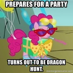 pinkie pie dragonshy - Prepares for a PArty Turns out to be Dragon hunt.