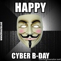 Anonymous memes - Happy  Cyber B-DAY
