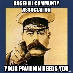 your country needs you - ROSEHILL COMMUNTY ASSOCIATION YOUR PAVILION NEEDS YOU