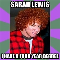Carrot Top - Sarah Lewis I Have A Four year Degree