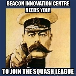 your country needs you - Beacon Innovation Centre Needs You! To Join The Squash League