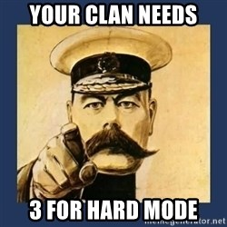 your country needs you - Your Clan Needs  3 For Hard Mode