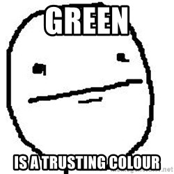Poker Face Guy - Green Is a trusting colour