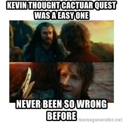 I have never been so wrong - Kevin thought cactuar quest was a easy one Never been so wrong before