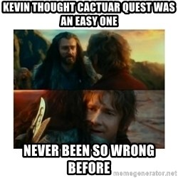 I have never been so wrong - Kevin thought cactuar quest was an easy one Never been so wrong before