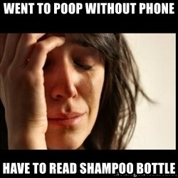 First World Problems - went to poop without phone have to read shampoo bottle