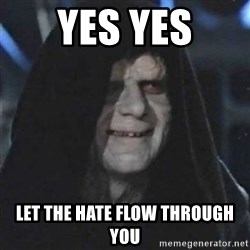 Sith Lord - YES YES Let the hate flow through you