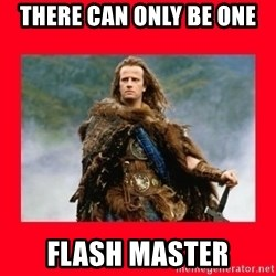 Highlander - There can only be one Flash master