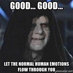 Sith Lord - Good... good... Let the normal human emotions flow through you