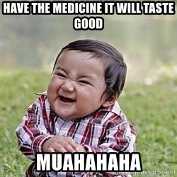 Evil Plan Baby - have the medicine it will taste good muahahaha