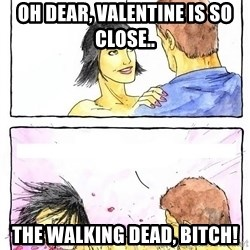Alpha Boyfriend - Oh dear, Valentine is so close.. THE WALKING DEAD, BITCH!