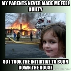 Evil Girl - My Parents never made me feel guilty so i took the initiative to burn down the house