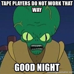 Morbo - Tape players do not work that way good night