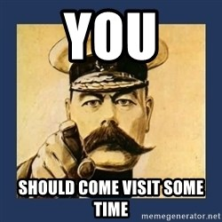 your country needs you - You Should come visit some time