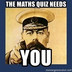 your country needs you - The Maths Quiz needs you