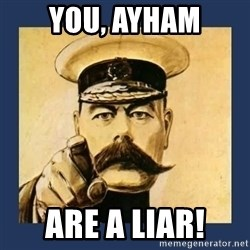 your country needs you - You, AYHAM ARE A LIAR!