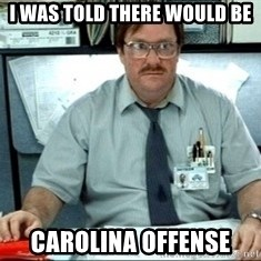 I was told there would be ___ - I WAS TOLD THERE WOULD BE CAROLINA OFFENSE