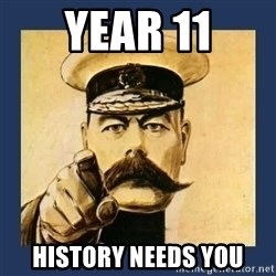 your country needs you - YEAR 11 HISTORY NEEDS YOU