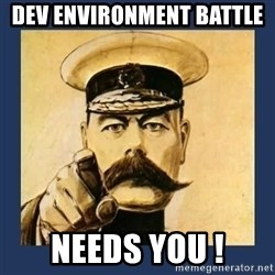 your country needs you - Dev environment battle  needs you !